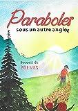 Paraboles (sous un autre angle): Recueil de poèmes