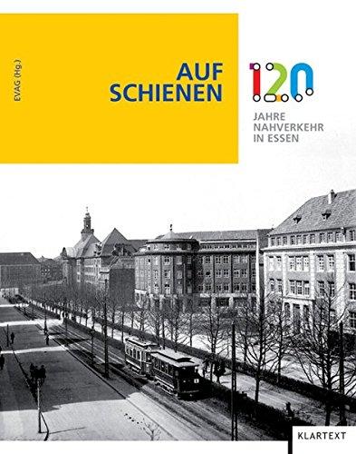 Auf Schienen: 120 Jahre Nahverkehr in Essen