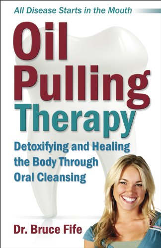 Oil Pulling Therapy: Detoxifying and Healing the Body Through Oral Cleansing by [Bruce Fife]