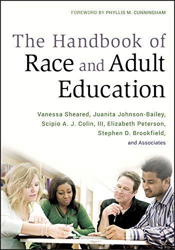 Compare Textbook Prices for The Handbook of Race and Adult Education: A Resource for Dialogue on Racism 1 Edition ISBN 9780470381762 by Sheared, Vanessa,Johnson-Bailey, Juanita,Colin III, Scipio A. J.,Peterson, Elizabeth,Brookfield, Stephen D.,Cunningham, Phyllis M.