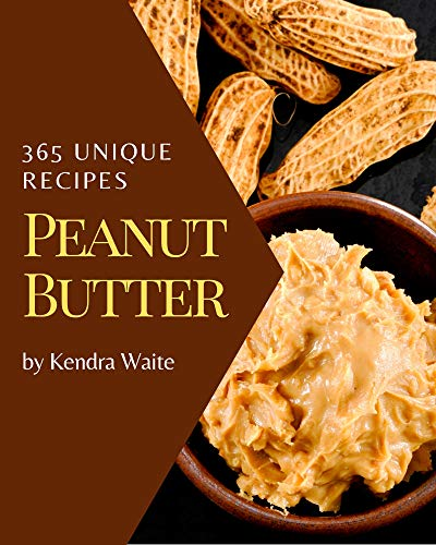 365 Unique Peanut Butter Recipes: A Peanut Butter Cookbook You Won't be Able to Put Down (English Edition)