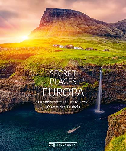 Bildband: Secret Places Europa. Verborgene Orte und wilde Natur.: Mit echten Geheimtipps Europas unentdeckte Reiseziele abseits des Trubels entdecken