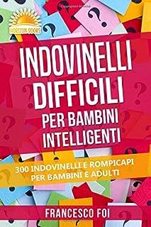 Indovinelli Difficili Per Bambini Intelligenti: 300 Indovinelli E Rompicapi Per Bambini E Adulti