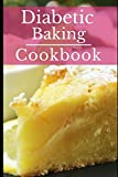 Diabetic Baking Cookbook: Healthy Diabetic Friendly Baking Recipes You Can Easily Make!