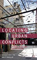 Locating Urban Conflicts: Ethnicity, Nationalism and the Everyday