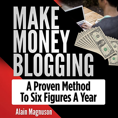 Make Money Blogging: A Proven Method to 6 Figures a Year audiobook cover art