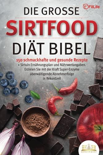 Die große SIRTFOOD DIÄT Bibel: 150 schmackhafte und gesunde Rezepte + Sirtuin Ernährungsplan und Nährwertangaben. Erzielen Sie mit der Kraft Super-Enzyme überwältigende Abnehmerfolge in Rekordzeit