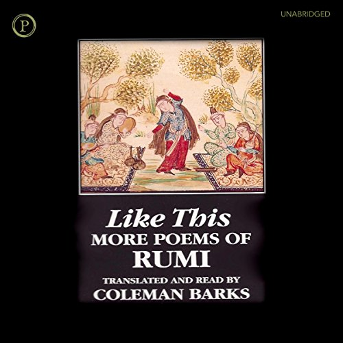 Like This     More Poems of Rumi              By:                                                                                                                                 Jalal ad-Din Rumi                               Narrated by:                                                                                                                                 Coleman Barks                      Length: 1 hr and 25 mins     Not rated yet     Overall 0.0