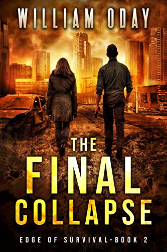 The Final Collapse: A Post-Apocalyptic Survival Thriller (Edge of Survival Book 2) by [William Oday]