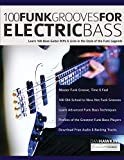100 Funk Grooves for Electric Bass: Learn 100 Bass Guitar Riffs & Licks in the Style of the Funk Legends