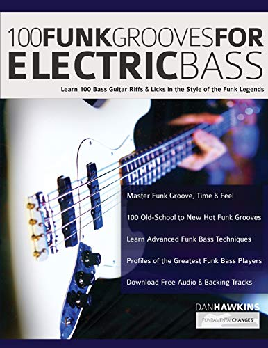 100 Funk Grooves for Electric Bass: Learn 100 Bass Guitar Riffs & Licks in the Style of the Funk Legends (Funk Bass, Band 1)