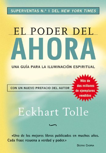 El poder del ahora: Una guía para la iluminación espiritual ...