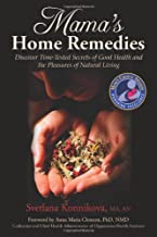 Mama's Home Remedies: Discover Time-Tested Secrets of Good Health & the Pleasures of Natural Living