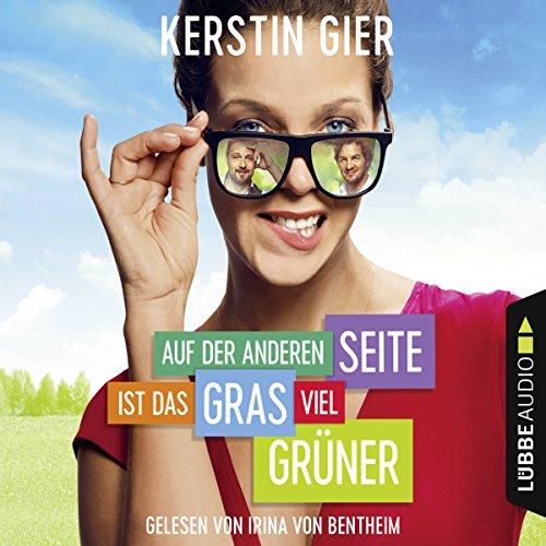 Auf der anderen Seite ist das Gras viel grüner                   Autor:                                                                                                                                 Kerstin Gier                               Sprecher:                                                                                                                                 Irina von Bentheim                      Spieldauer: 4 Std. und 50 Min.     100 Bewertungen     Gesamt 4,2