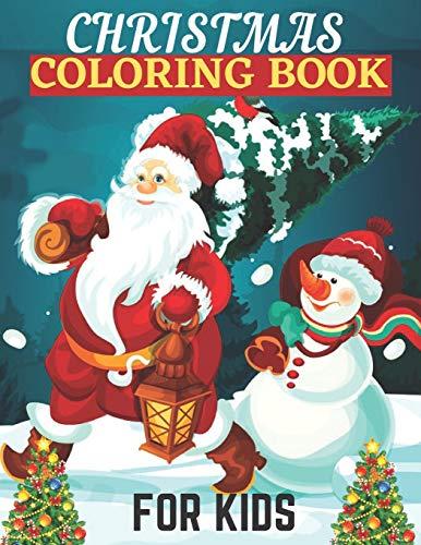 Christmas Coloring Book For Kids: Christmas Coloring And Activity Book For Kids Ages 4-8 Color Including Santa, Christmas Trees, Reindeer, Snowman