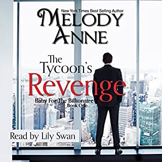 The Tycoon's Revenge     Baby for the Billionaire              By:                                                                                                                                 Melody Anne                               Narrated by:                                                                                                                                 Lilly Swan                      Length: 7 hrs and 29 mins     329 ratings     Overall 4.5