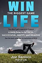 Win the biggest game LIFE: Learn how to be RICH, successful,happy,and healthy