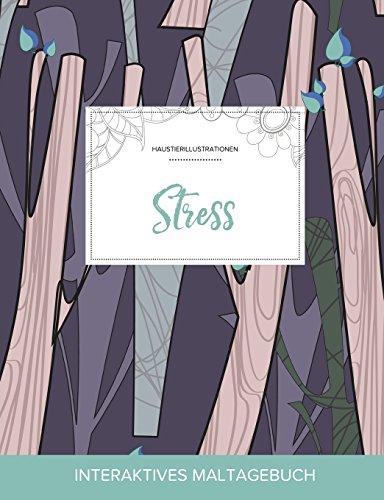 Maltagebuch Fur Erwachsene: Stress (Haustierillustrationen, Abstrakte Baumen) (German Edition)