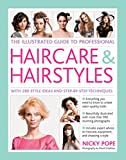 The Illustrated Guide to Professional Haircare & Hairstyles: With 280 Style Ideas And Step-By-Step Techniques