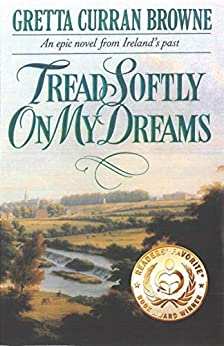 TREAD SOFTLY ON MY DREAMS: An Epic Novel From Ireland's Past: Based on the true events. (The Liberty Trilogy Book 1) by [Gretta Curran Browne]