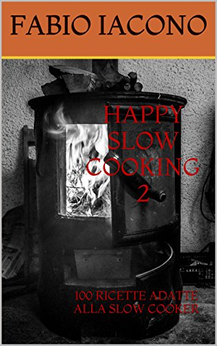 HAPPY SLOW COOKING 2: 100 RICETTE ADATTE ALLA SLOW COOKER