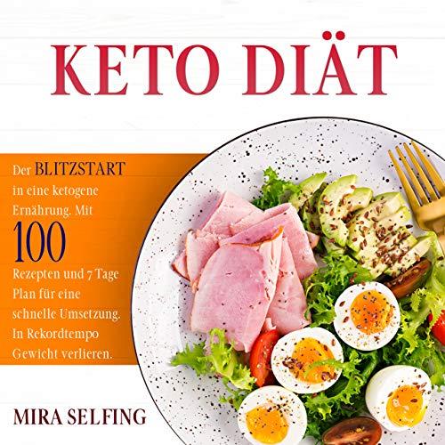 KETO DIÄT: Der BLITZSTART in eine ketogene Ernährung. Mit 100 Rezepten und 7 Tage Plan für eine schnelle Umsetzung. In Rekordtempo Gewicht verlieren. (Keto Ernährung 1)