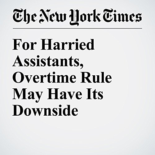 For Harried Assistants, Overtime Rule May Have Its Downside cover art