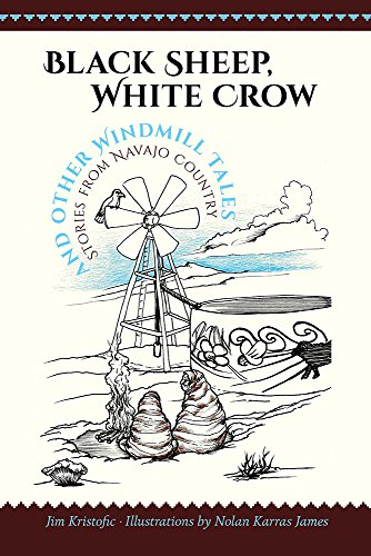 Black Sheep, White Crow and Other Windmill Tales: Stories from Navajo Country (English Edition)