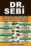 DR. SEBI: How to Naturally Detox the Liver, Reverse Diabetes and High Blood Pressure Through Dr. Sebi Alkaline Diet (Dr. Sebi Books Book 1)