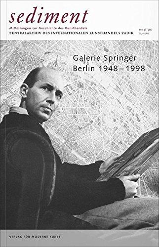 Galerie Springer. Berlin 1948–1998: sediment. Mitteilungen zur Geschichte des Kunsthandels. Zentralarchiv des internationalen Kunsthandels ZADIK, Heft 27