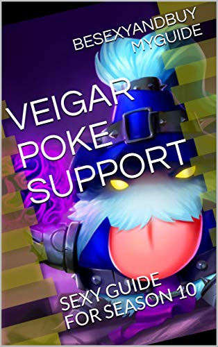 VEIGAR POKE SUPPORT: SEXY GUIDE FOR SEASON 10 (LOL GUIDE Book 23) (English Edition)