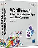 WordPress 5 - Coffret de 2 livres - Créer une boutique en ligne avec WooCommerce