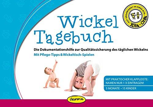 Wickel-Tagebuch: Die Dokumentationshilfe zur Qualitätssicherung des täglichen Wickelns Mit Pflege-Tipps & Wickeltisch-Spielen (Kita-Orga)