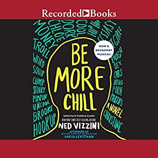 Be More Chill                   De :                                                                                                                                 Ned Vizzini                               Lu par :                                                                                                                                 Ramon de Ocampo                      Durée : 6 h et 5 min     Pas de notations     Global 0,0