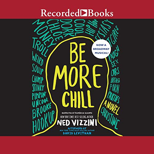 Be More Chill                   By:                                                                                                                                 Ned Vizzini                               Narrated by:                                                                                                                                 Ramon de Ocampo                      Length: 6 hrs and 5 mins     Not rated yet     Overall 0.0
