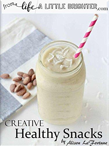 Creative Healthy Snacks by [Alison LaFortune]