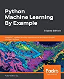 Python Machine Learning By Example: Implement machine learning algorithms and techniques to build intelligent systems, 2nd Edition