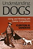 Understanding Dogs: Living and Working with Canine Companions (Animals, Culture, and Society)