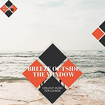 Breeze Outside The Window - Chillout Music For Lounge
