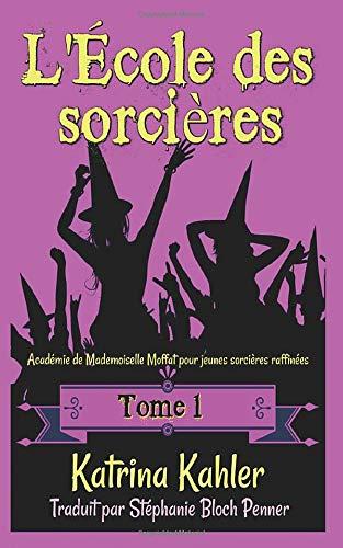 L'École des sorcières: Tome 1- Académie de Mademoiselle Moffat pour jeunes sorcières raffinées (French Edition)