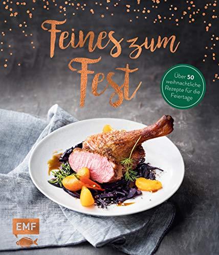 Feines zum Fest – Über 50 weihnachtliche Rezepte für die Feiertage