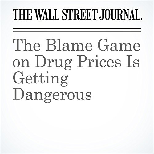 The Blame Game on Drug Prices Is Getting Dangerous copertina