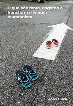O que não mata, engorda e transforma-te num maratonista por [João Silva]