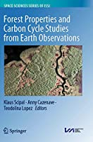 Forest Properties and Carbon Cycle Studies from Earth Observations (Space Sciences Series of ISSI, 71)