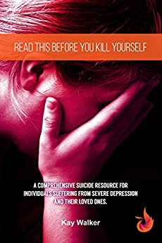 Read This Before You Kill Yourself: A Comprehensive Suicide Resource for Individuals Suffering from Severe Depression, and their Loved Ones. (Depression Zone Book 2) by [Kay Walker, Andy Walker]