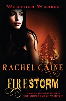 Firestorm: The gripping and action-packed adventure (Weather Warden) by [Rachel Caine]