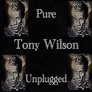Pure Tony Wilson Unplugged