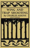 Wing and Trap Shooting (Legacy Edition): A Classic Handbook on Marksmanship and Tips and Tricks for Hunting Upland Game Birds and Waterfowl (The Classic Outing Handbooks Collection)