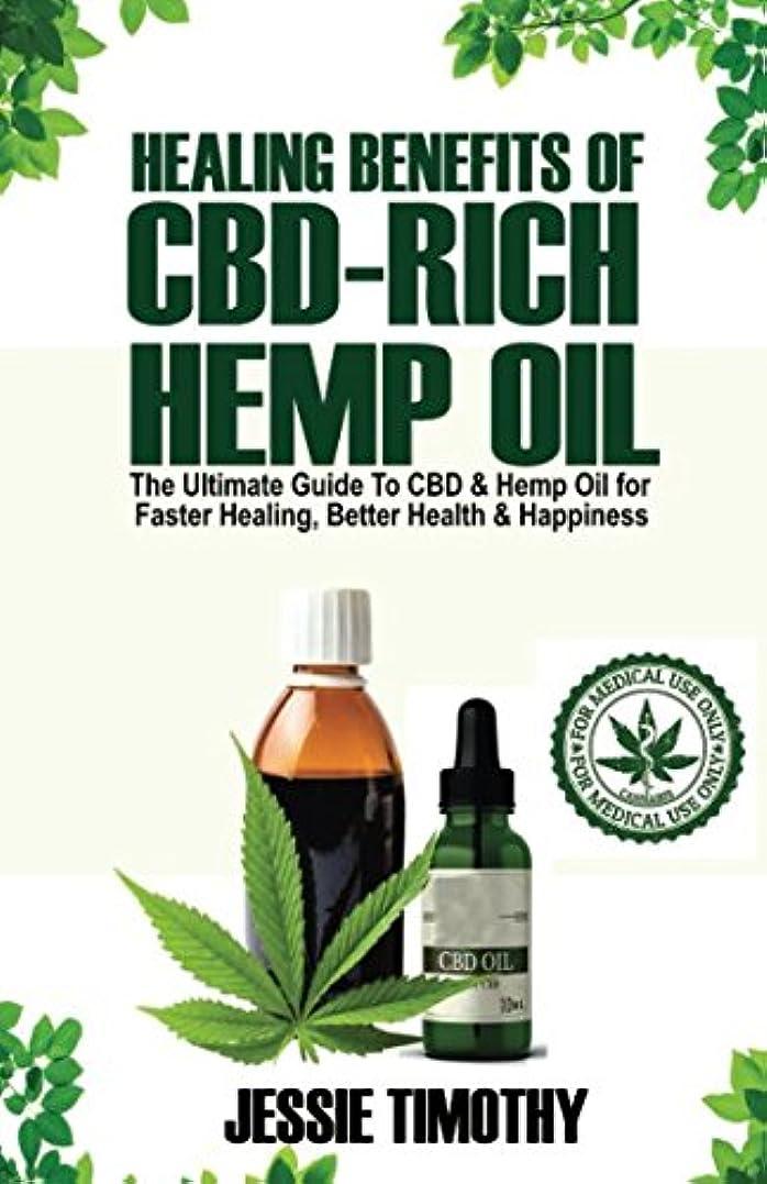 ウルル芝生ミッションHealing Benefits of CBD-Rich Hemp Oil - The Ultimate Guide To CBD and Hemp Oil For Faster Healing, Better Health And Happiness