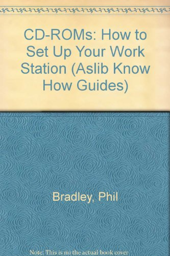 CD-ROMs: How to Set Up Your Work Station (Aslib Know How Guides)